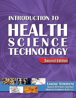 Introduction to Health Science Technology By Simmers, Louise/ Simmers-Nartker, Karen/ Simmers-Kobelak, Sharon